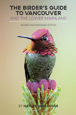 The Birder's Guide to Vancouver and the Lower Mainland: Revised and Expanded Edition - Nature Vancouver
