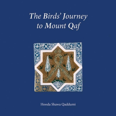 The Birds' Journey to Mount Qaf - Qaddumi, Hooda Shawa