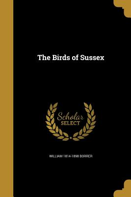 The Birds of Sussex - Borrer, William 1814-1898