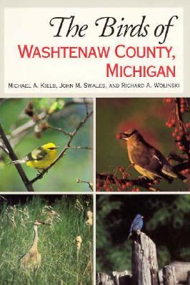 The Birds of Washtenaw County, Michigan - Kielb, Michael, and Swales, John M, and Wolinski, Richard
