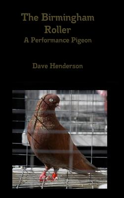 The Birmingham Roller a Performance Pigeon - Henderson, Dave