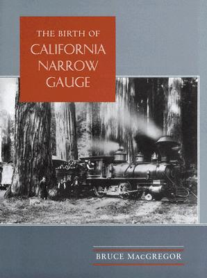 The Birth of California Narrow Gauge: A Regional Study of the Technology of Thomas and Martin Carter - MacGregor, Bruce