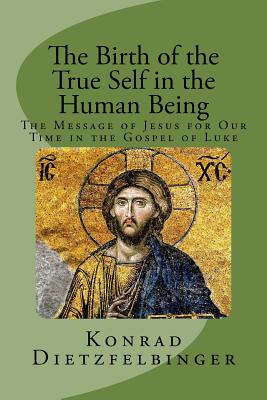 The Birth of the True Self in the Human Being: The Message of Jesus for Our Time in the Gospel of Luke - Horn, Herbert (Translated by), and Dietzfelbinger, Konrad