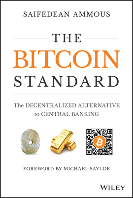 The Bitcoin Standard: The Decentralized Alternative to Central Banking - Ammous, Saifedean