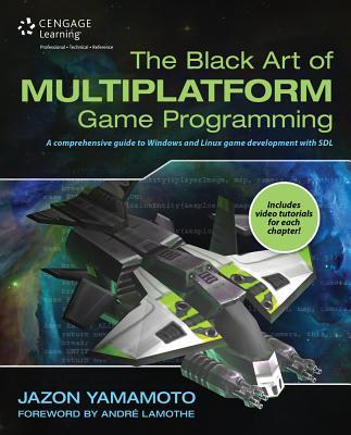 The Black Art of Multiplatform Game Programming - Yamamoto, Jazon