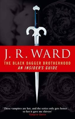 The Black Dagger Brotherhood: An Insider's Guide - Ward, J. R.