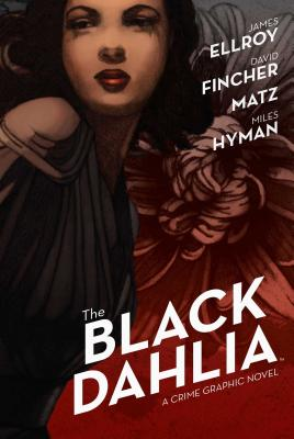 The Black Dahlia - Ellroy, James, and Fincher, David (Adapted by), and Matz (Adapted by)