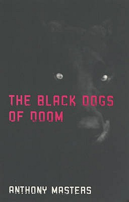 The Black Dogs of Doom - Masters, Anthony