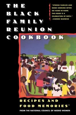 The Black Family Reunion Cookbook: Black Family Reunion Cookbook - National Council of Negro Women