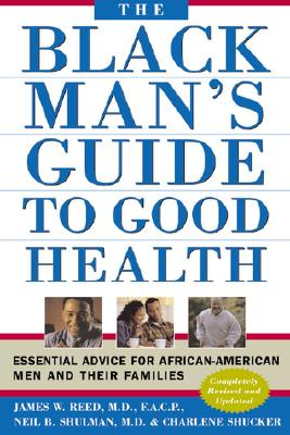 The Black Man's Guide to Good Health: Essential Advice for African American Men and Their Families - Shucker, Charlene, and Shulman, Neil, M.D., and Reed, James W, MD