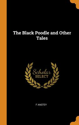 The Black Poodle and Other Tales - Anstey, F