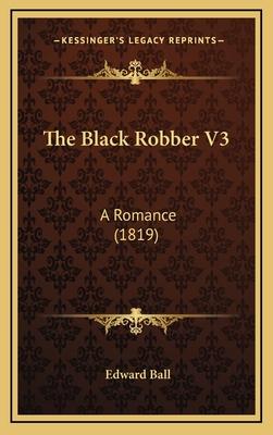 The Black Robber V3: A Romance (1819) - Ball, Edward