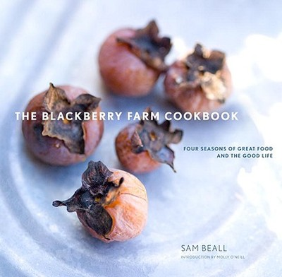 The Blackberry Farm Cookbook: Four Seasons of Great Food and the Good Life - Beall, Sam