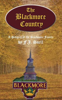 The Blackmore Country: A Pedigree of the Blackmore Family - Snell, F J