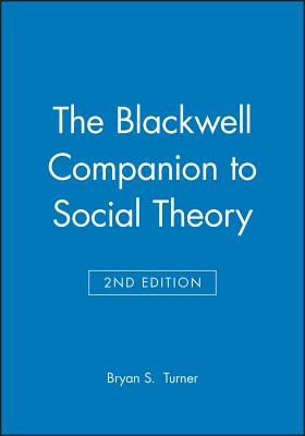 The Blackwell Companion to Social Theory - Turner, Bryan S, Professor (Editor)