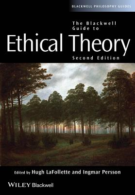 The Blackwell Guide to Ethical Theory - LaFollette, Hugh (Editor), and Persson, Ingmar (Editor)