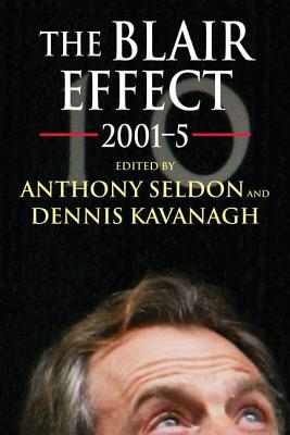 The Blair Effect 2001-5 - Seldon, Anthony (Editor), and Kavanagh, Dennis (Editor)