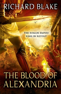 The Blood of Alexandria (Death of Rome Saga Book Three) - Blake, Richard