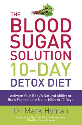 The Blood Sugar Solution 10-Day Detox Diet: Activate Your Body's Natural Ability to Burn fat and Lose Up to 10lbs in 10 Days - Hyman, Mark, Dr.