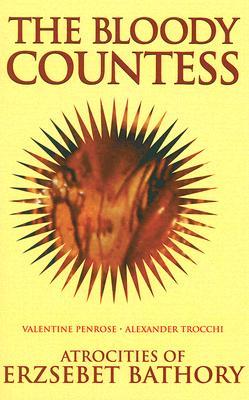 The Bloody Countess: Atrocities of Erzsebet Bathory - Penrose, Valentine
