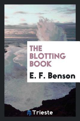 The Blotting Book - Benson, E F
