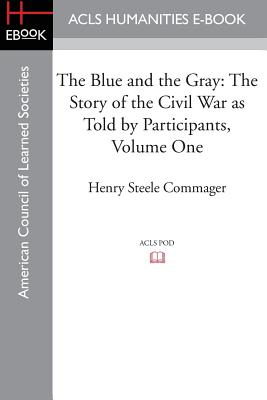 The Blue and the Gray: The Story of the Civil War as Told by Participants, Volume Two the Battle of Gettysburg to Appomattox - Commager, Henry Steele (Editor)