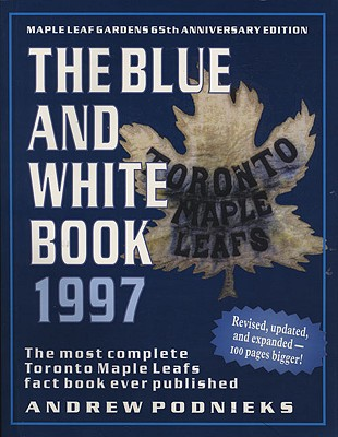 The Blue and White Book 1997: The Most Complete Toronto Maple Leafs Fact Book Ever Published - Podnieks, Andrew