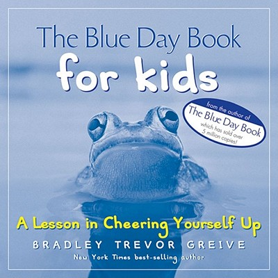 The Blue Day Book for Kids: A Lesson in Cheering Yourself Up - Greive, Bradley Trevor