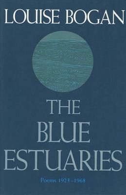 The Blue Estuaries: Poems: 1923-1968 - Bogan, Louise