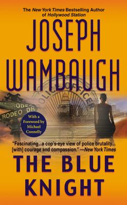 The Blue Knight - Wambaugh, Joseph, and Connelly, Michael (Foreword by)