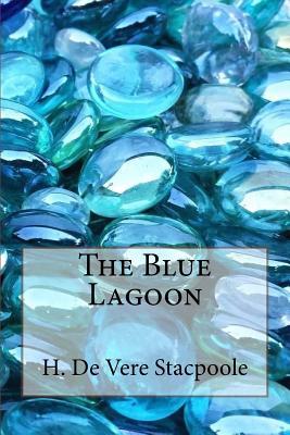 The Blue Lagoon - Stacpoole, H De Vere