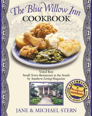The Blue Willow Inn Cookbook: Discover Why the Best Small-Town Restaurant in the South Is in Social Circle, Georgia - Stern, Jane