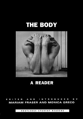 The Body: A Reader - Fraser, Mariam (Editor), and Greco, Monica