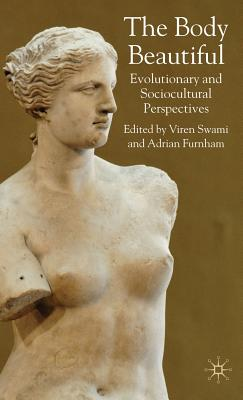 The Body Beautiful: Evolutionary and Sociocultural Perspectives - Swami, Viren, Dr. (Editor), and Furnham, Adrian (Editor)