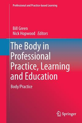 The Body in Professional Practice, Learning and Education: Body/Practice - Green, Bill (Editor)
