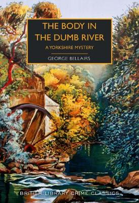 The Body in the Dumb River: A Yorkshire Mystery - Bellairs, George, and Edwards, Martin (Introduction by)