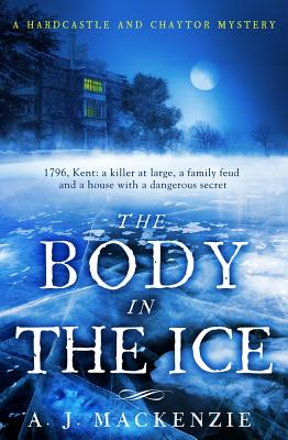 The Body in the Ice: A gripping historical murder mystery perfect if you love S. J. Parris - MacKenzie, A. J.