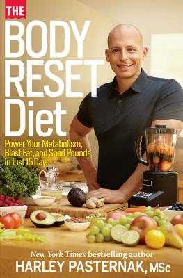 The Body Reset Diet: Power Your Metabolism, Blast Fat, and Shed Pounds in Just 15 Days - Pasternak, Harley