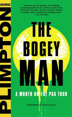 The Bogey Man: A Month on the PGA Tour - Plimpton, George, and Reilly, Rick (Foreword by)