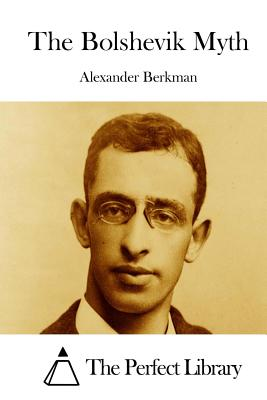 The Bolshevik Myth - The Perfect Library (Editor), and Berkman, Alexander
