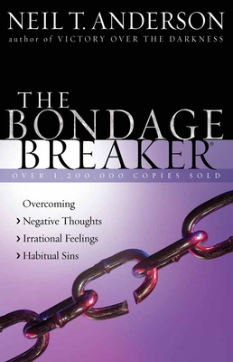 The Bondage Breaker(r): Overcoming *negative Thoughts *irrational Feelings *habitual Sins - Anderson, Neil T, Mr.
