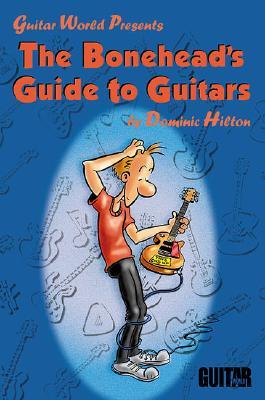 The Bonehead's Guide to Guitars - Hilton, Dominic