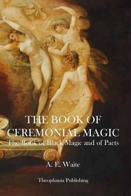The Book of Ceremonial Magic - Waite, A E