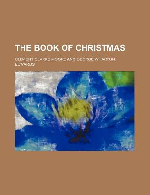 The Book of Christmas - Moore, Clement Clarke