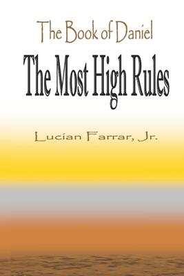 "The Book of Daniel ""the Most High Rules"" - Farrar Jr, Lucian"