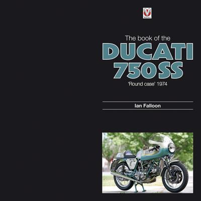 The Book of Ducati 750 SS: Round-Case 1974 - Falloon, Ian, Dr.