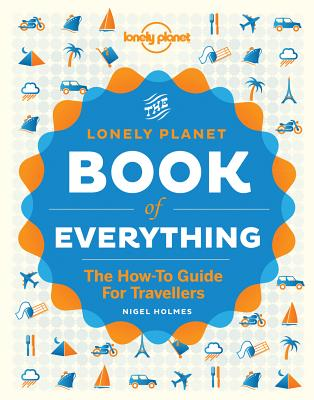 The Book of Everything: A Visual Guide to Travel and the World - Lonely Planet