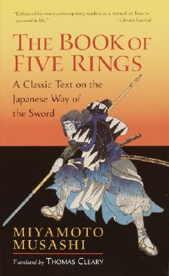 The Book of Five Rings: A Classic Text on the Japanese Way of the Sword - Musashi, Miyamoto, and Cleary, Thomas (Translated by)