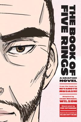The Book of Five Rings: A Graphic Novel - Wilson, Sean Michael, and Wilson, William Scott (Translated by), and Musashi, Miyamoto