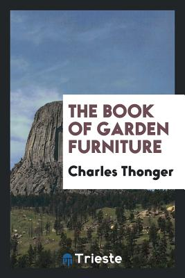 The Book of Garden Furniture - Thonger, Charles